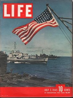 Life Magazine Cover Copyright 1945 World War 2 Flag Ships - Mad Men Art: The Vintage Advertisement Art Collection Look Magazine, Time Magazine, Magazine Covers, People Magazine, Norman Rockwell, American History, American Flag, American Life, Life Cover