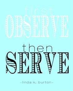 observe then serve - watch for opportunities daily