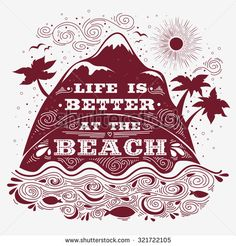 Life is better at the beach. Typographic Inspirational and motivational print with island and quote lettering. For print on T-shirts and bags, banner designs, ads  and travel agencies