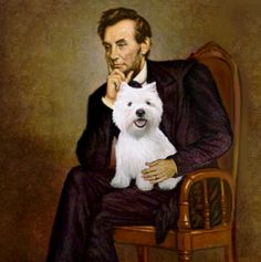 Honest Abe thinks Westies are the best  : )