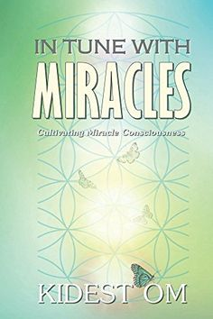 In Tune with Miracles: Cultivating Miracle Consciousness by Kidest OM http://www.amazon.com/dp/B011GTW2MW/ref=cm_sw_r_pi_dp_TgtTvb0TKK1G1