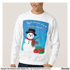 Simple Snowman Says Open Your Presents Sweatshirt