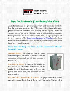 There are various types of the ovens which are used in various industries as per the requirement. But maintenance of the device is equally important for every industry. The Oven Manufacturers in Mumbai talks about the maintenance of the device to ensure its proper working and avoid those heavy repairing costs.