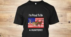 Discover Proud Hunter T-Shirt from Southern Pride, a custom product made just for you by Teespring. With world-class production and customer support, your satisfaction is guaranteed. - I'm Proud To Be A Hunter!!!