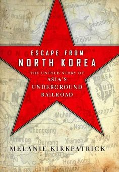 October -- Escape from North Korea: The Untold Story of Asia's Underground Railroad by Melanie Kirkpatrick