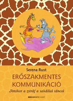Serena Rust: Erőszakmentes kommunikáció - Amikor a zsiráf a sakállal táncol Lps, Make It Simple, Psychology, Author, Reading, Books, Anna, Education, Products