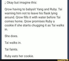 But Tai Yang probably wouldn't let him babysit in the first place<<< sadly I think you're right Red Like Roses, Rwby Memes, Rwby Red, Rwby Comic, Rwby Ships, Rwby Fanart, Team Rwby, Rooster Teeth, Fandoms