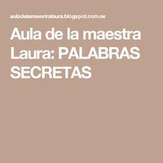 Aula de la maestra Laura: PALABRAS SECRETAS