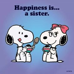Happiness is... a sister.