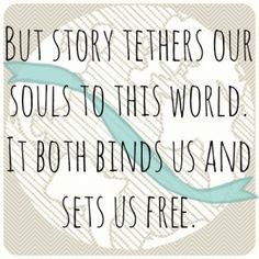 Story tethers our souls to this world.
