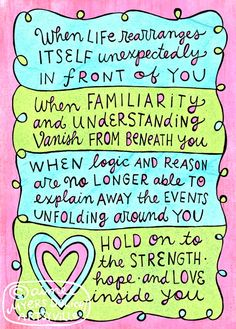 Hold on to the Strength, hope and love inside you.