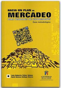 Hacia un plan de mercado. Para unidades de información - Universidad de La Salle    http://www.librosyeditores.com/tiendalemoine/2486-hacia-un-plan-de-mercadeo-para-unidades-de-informacion-guia-metodologica.html    Editores y distribuidores.