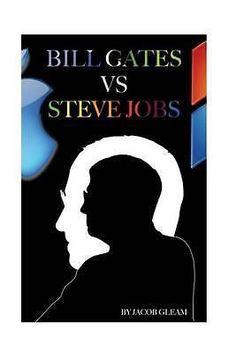 Bill Gates Versus Steve Jobs by Jacob Gleam, 9781505679731.