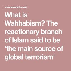 What is Wahhabism? The reactionary branch of Islam said to be 'the main source of global terrorism'