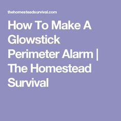 How To Make A Glowstick Perimeter Alarm | The Homestead Survival