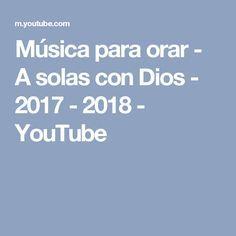 Música para orar - A solas con Dios - 2017 - 2018 - YouTube