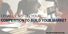 You can learn a lot from your competition http://www.drlisamthompson.com/build-your-market/