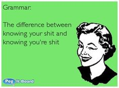 Quote on sarcasm ecard: Grammar: The difference between knowing your shit and knowing you're shit - Peg It Board