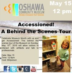 Celebrate Museum Month & get Accessioned! Join us for our behind the scenes look at the Oshawa Museum! May 15, 12-4pm