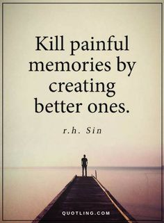 Memories Quotes Kill painful memories by creating better ones. Now Quotes, Happy Quotes, Great Quotes, Positive Quotes, Motivational Quotes, Inspirational Quotes, Happy Memories Quotes, New Me Quotes, Making Memories Quotes