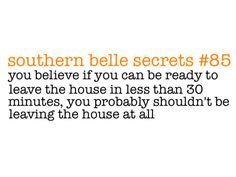 "So true! and never leave the house with your hair wet and makeup not done...true sin if you want to call yourself a ""southern belle"""