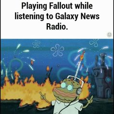 Playing Fallout while listening to Galaxy News Radio