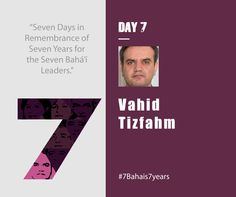 Honoring Vahid Tizfahm: Day Seven of the #7Bahais7years campaign