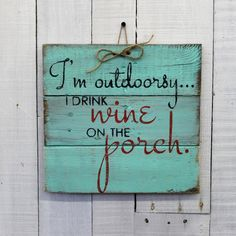 I'm Outdoorsy I Drink Wine On the Deck by EverydayCreationsJen
