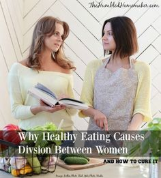 Ever get the feeling that how people choose to eat is a huge cause of division between women? Why is it that healthy eating causes division ... and what can we do about it?