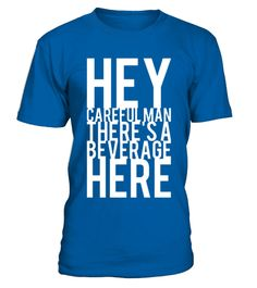 Careful Man There S A Beverage Here TShirt