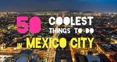 50 coolest things to do in mexico city