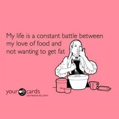 My life is a constant battle between my love of food and not wanting to (be) fat.