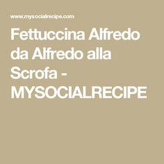Fettuccina Alfredo da Alfredo alla Scrofa  - MYSOCIALRECIPE
