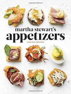 Snacks, Starters, Small Plates, Stylish Bites, and Sips Hors d'oeuvres made modern: Today's style of entertaining calls for fuss-free party foods that are Martha Stewart's Appetizers: 200 Recipes for Dips, Spreads, Snacks, Small Plates, and Other Delicious Hors d'Oeuvres, Plus 30 Cocktails