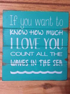 "If you want to know how much I love you count all the waves in the sea 13""x14"" hand-painted sign"