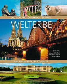 Unesco Weltkulturerbe: Eine Reise zu allen UNESCO-Stätten. Das Welterbe Deutschland Österreich Schweiz mit Sehenswürdigkeiten, Bauwerken, Naturwundern, Kirchen und Klöstern erleben
