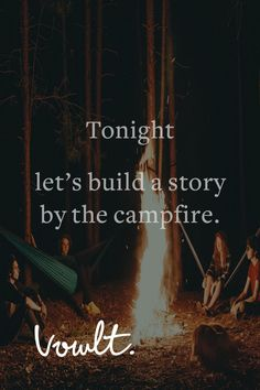 Sit quietly by the fire. Breathe. Let's not build stories. Let's start writing one now. Short, overwhelming, full of passion.