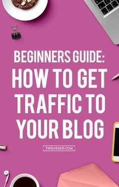 Beginners Guide: How To Get Traffic To Your Blog
