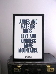 Anger and hate dig holes. Love and kindness move mountains. #Zerosophy