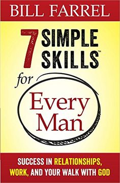 7 Simple Skills™ for Every Man: Success in Relationships, Work, and Your Walk with God by Bill Farrel