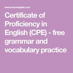 Certificate of Proficiency in English (CPE) - free grammar and vocabulary practice Vocabulary Practice, Grammar And Vocabulary, Word Formation, English Exam, Cambridge English, Certificate, Words, Exercises, Languages