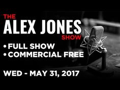 Alex Jones (FULL SHOW Commercial Free) Wednesday 5/31/17: Mike Cernovich, Roger Stone - YouTube