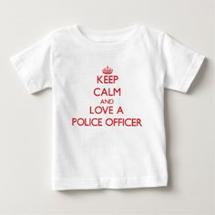 Keep Calm and Love a Police Officer Infant T Shirt, Hoodie Sweatshirt
