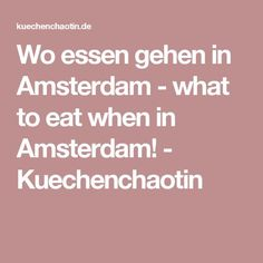 Wo Essen Gehen In Amsterdam   What To Eat When In Amsterdam