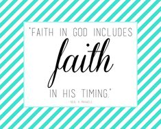 """""""Faith in God includes faith in His timing."""" free printable quote"""