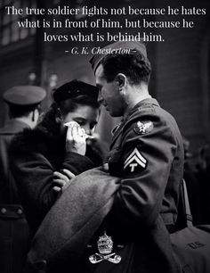 A true soldier fights not because he hates what is in front of him.... ~G.K. Chesterton. #quote