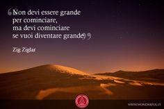 Non devi essere grande per cominciare, ma devi cominciare se vuoi diventare grande. #Ziglar #leadership