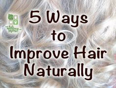 5 Ways to Improve Hair Naturally - These tips help improve hair quality and hair growth using natural ingredients, vitamins, and nutrients that support hair growth from the inside out.