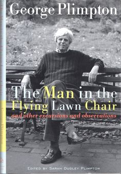 The Man in the Flying Lawn Chair: And Other Excursions and Observations George Plimpton 1400063426 9781400063420 George Plimpton needed no encouragement. If there was a sport to play, a party to throw, a celebrity to amaze, a fire Used Books, Great Books, Books To Read, My Books, George Plimpton, Hunter Thompson, Apollo Theater, Beach Reading, Lawn Chairs