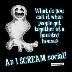 What do you call it when people get together at a haunted house? An I SCREAM social! #ghostpuns